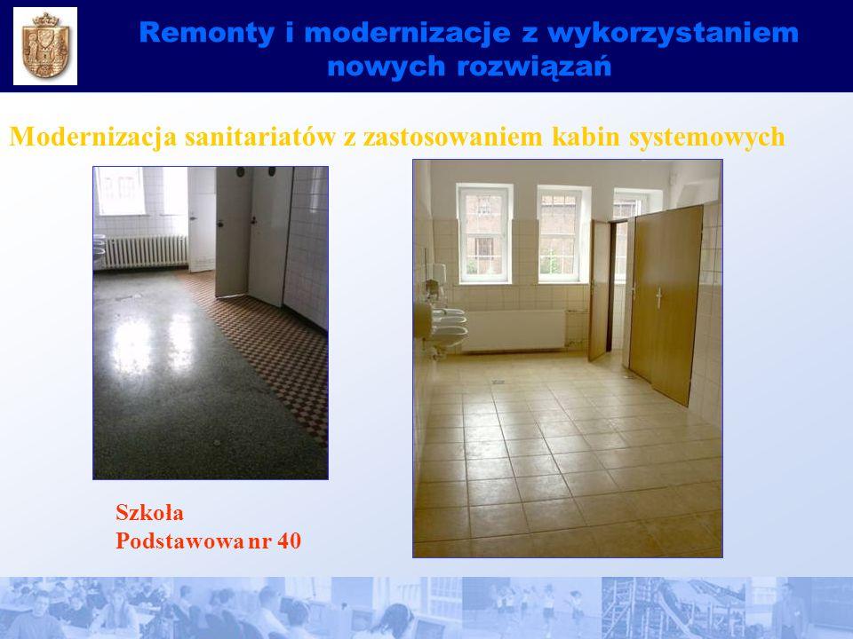 Remonty i modernizacje z wykorzystaniem nowych rozwiązań Modernizacja sanitariatów z zastosowaniem kabin systemowych Szkoła Podstawowa nr 40