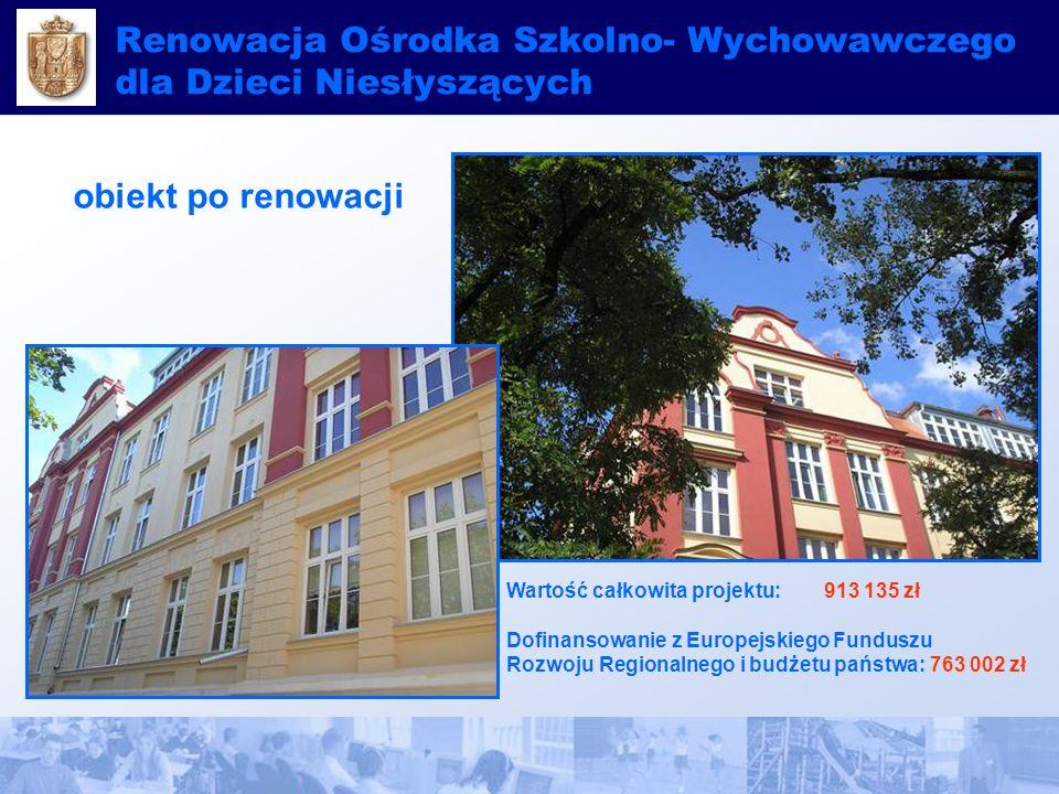 obiekt po renowacji Wartość całkowita projektu: 913 135 zł Dofinansowanie z Europejskiego Funduszu Rozwoju Regionalnego i budżetu państwa:763 002 zł Renowacja Ośrodka Szkolno- Wychowawczego dla Dzieci Niesłyszących