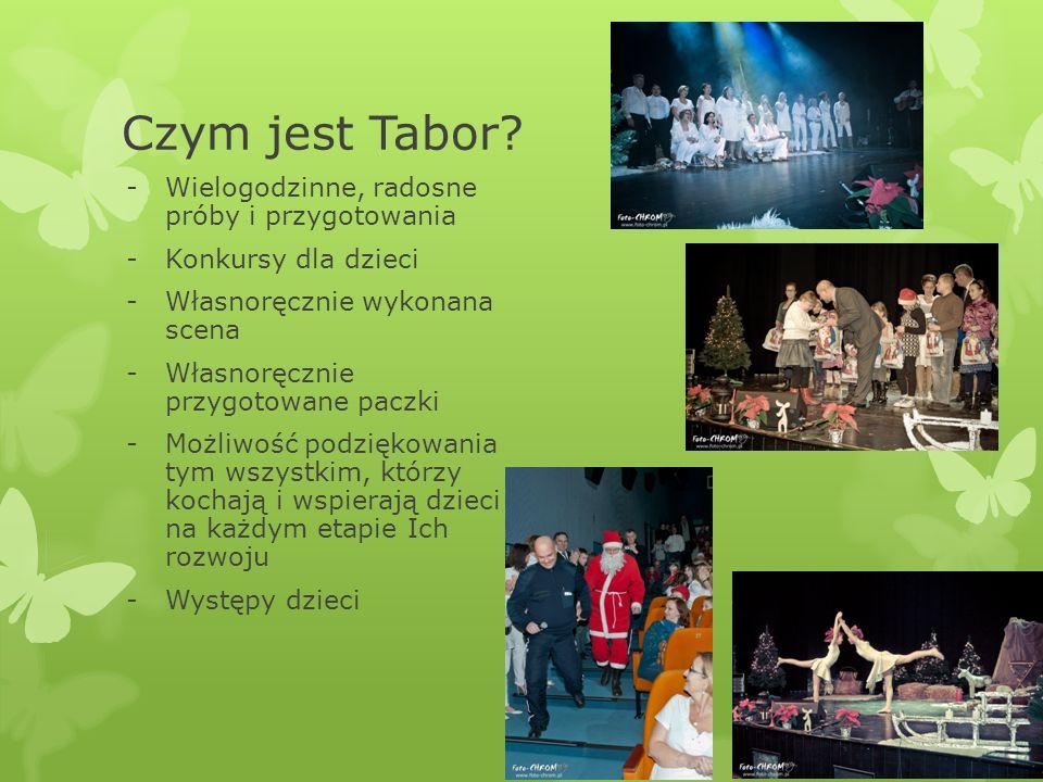 Czym jest Tabor? -Wielogodzinne, radosne próby i przygotowania -Konkursy dla dzieci -Własnoręcznie wykonana scena -Własnoręcznie przygotowane paczki -