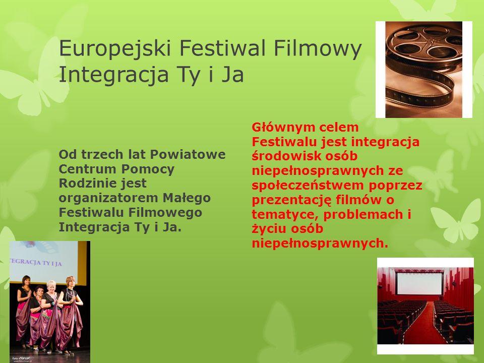 Europejski Festiwal Filmowy Integracja Ty i Ja Od trzech lat Powiatowe Centrum Pomocy Rodzinie jest organizatorem Małego Festiwalu Filmowego Integracja Ty i Ja.