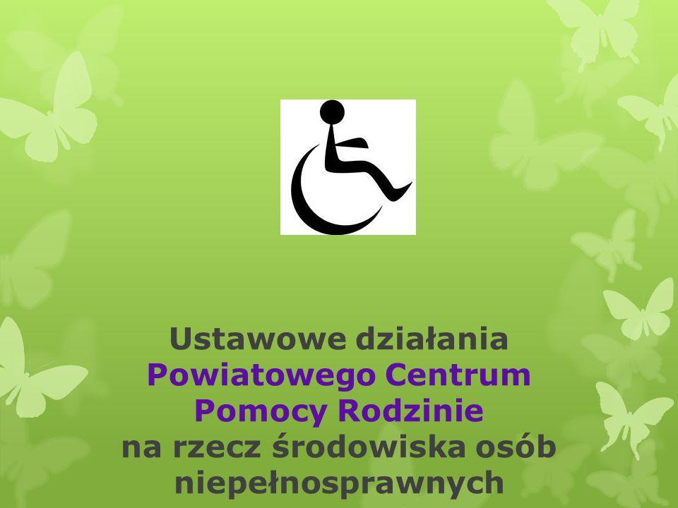 Ustawowe działania Powiatowego Centrum Pomocy Rodzinie na rzecz środowiska osób niepełnosprawnych