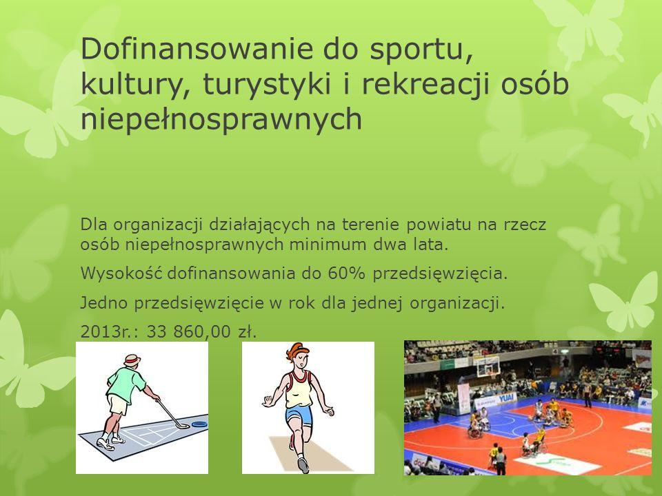 Dofinansowanie do sportu, kultury, turystyki i rekreacji osób niepełnosprawnych Dla organizacji działających na terenie powiatu na rzecz osób niepełno