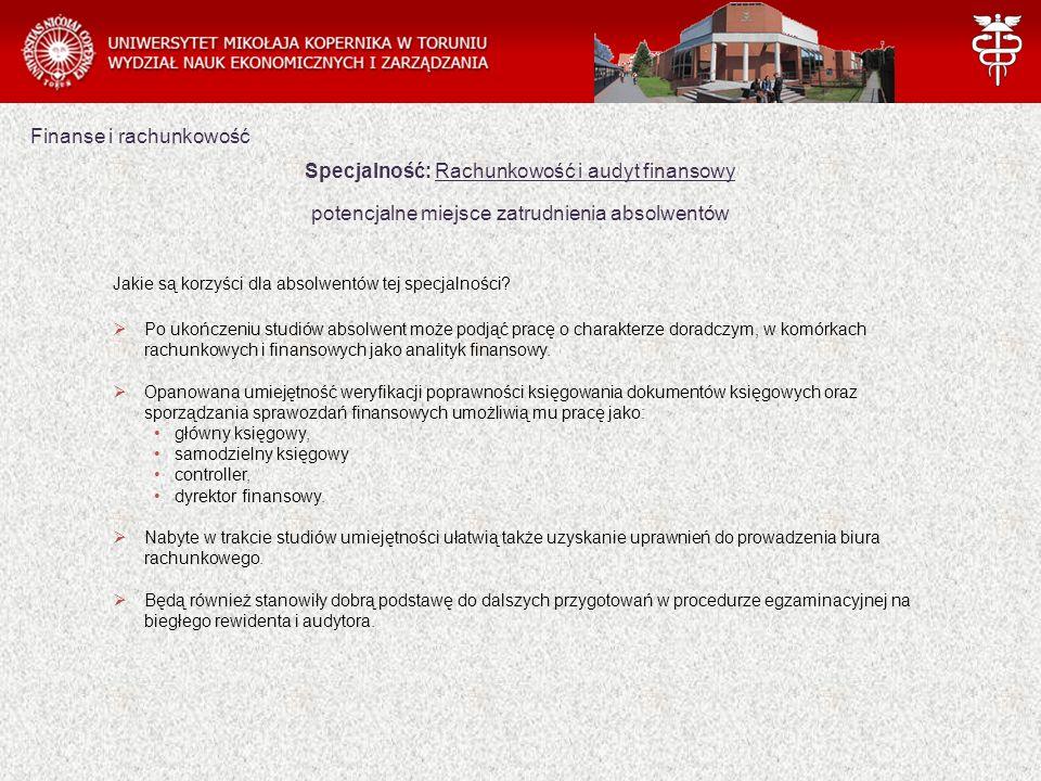 Finanse i rachunkowość Specjalność: Rachunkowość i audyt finansowy potencjalne miejsce zatrudnienia absolwentów Jakie są korzyści dla absolwentów tej