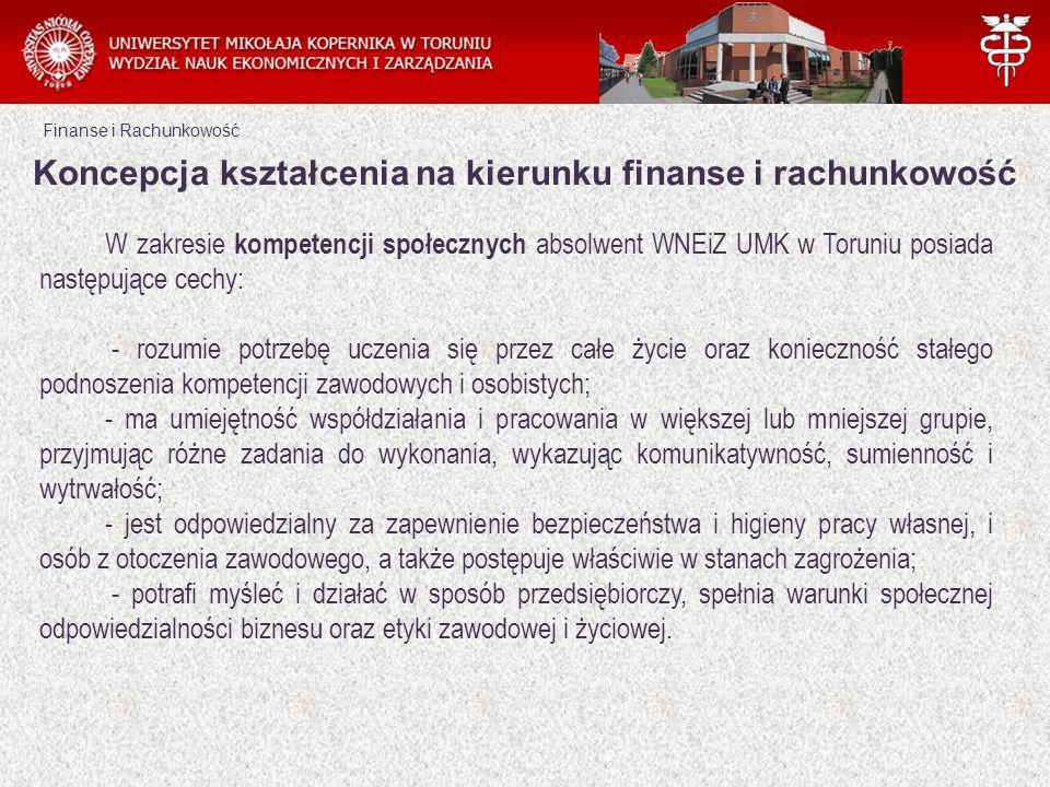 Finanse i Rachunkowość W zakresie kompetencji społecznych absolwent WNEiZ UMK w Toruniu posiada następujące cechy: - rozumie potrzebę uczenia się prze