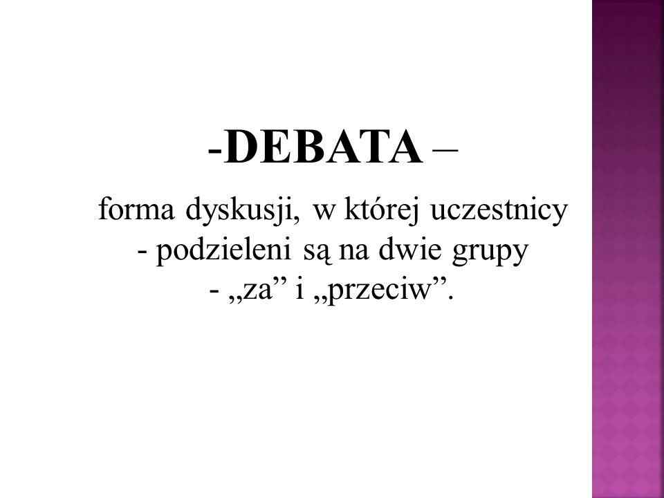 """-DEBATA – forma dyskusji, w której uczestnicy - podzieleni są na dwie grupy - """"za"""" i """"przeciw""""."""