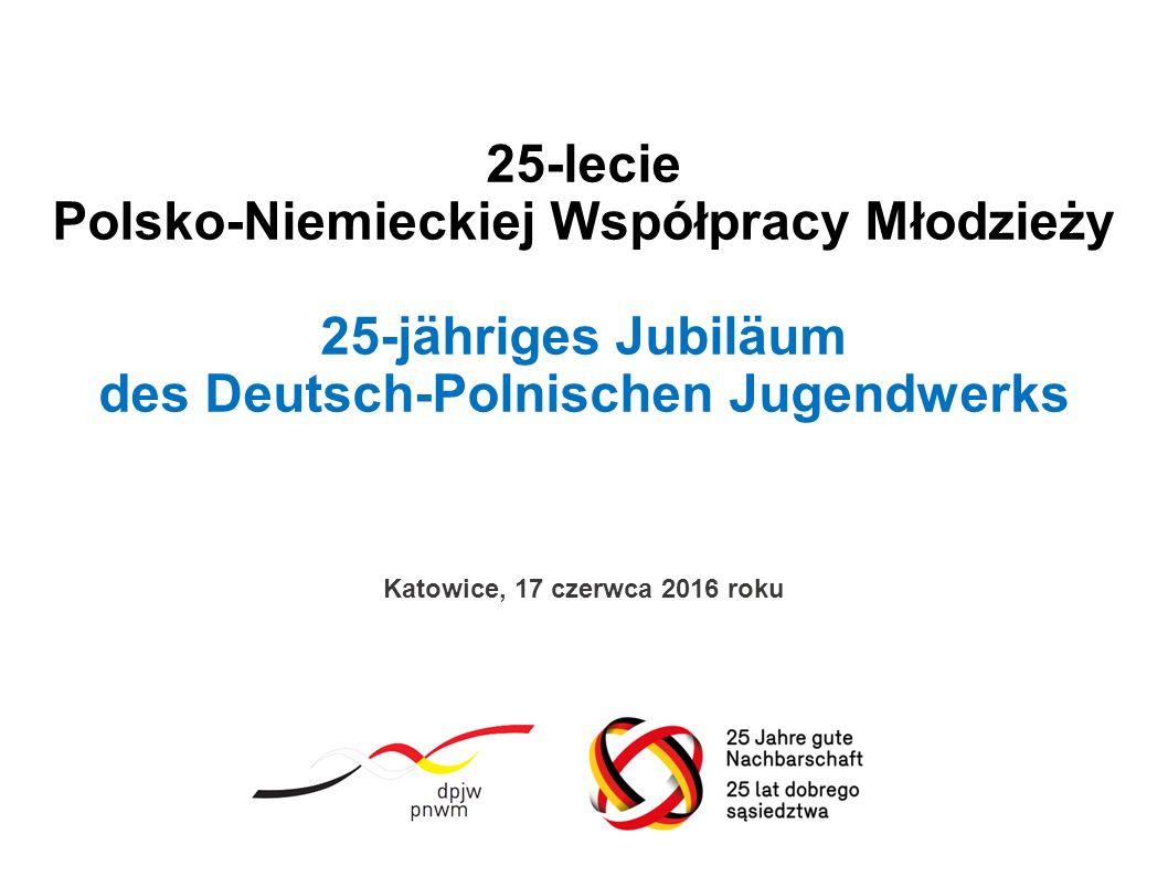 25-lecie Polsko-Niemieckiej Współpracy Młodzieży 25-jähriges Jubiläum des Deutsch-Polnischen Jugendwerks Katowice, 17 czerwca 2016 roku