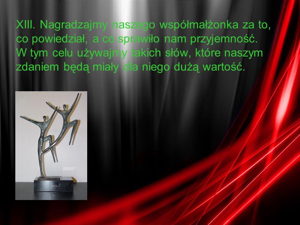 XIII. Nagradzajmy naszego współmałżonka za to, co powiedział, a co sprawiło nam przyjemność.