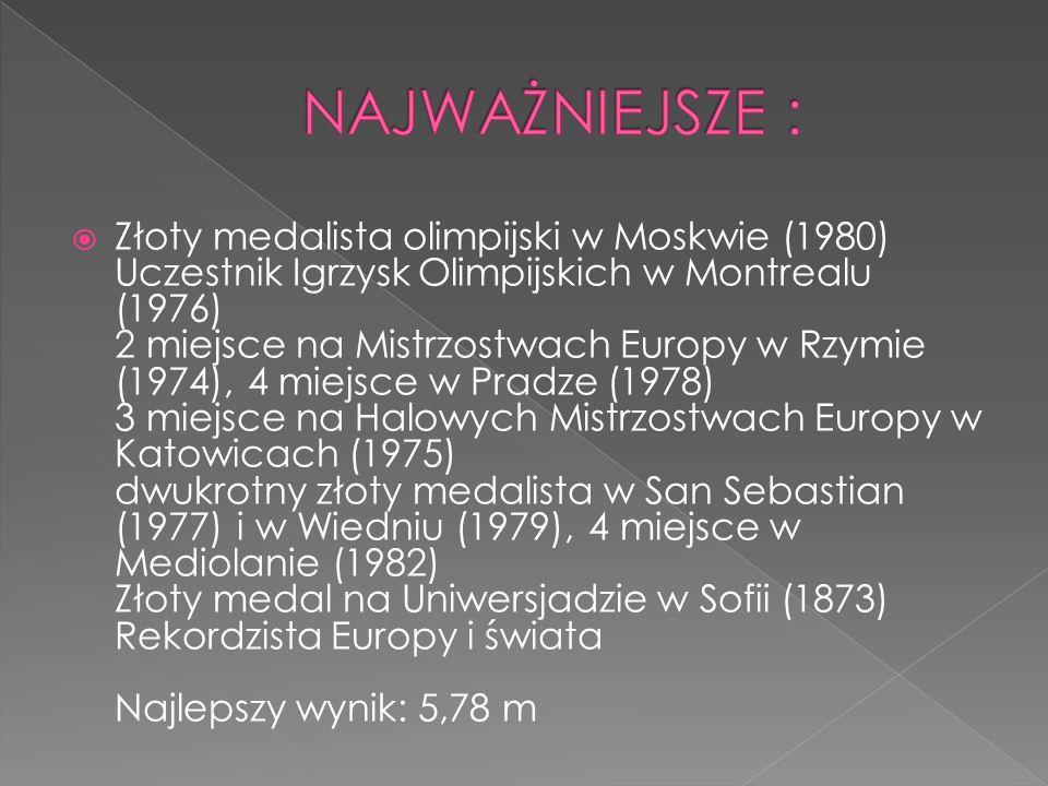  Złoty medalista olimpijski w Moskwie (1980) Uczestnik Igrzysk Olimpijskich w Montrealu (1976) 2 miejsce na Mistrzostwach Europy w Rzymie (1974), 4 m