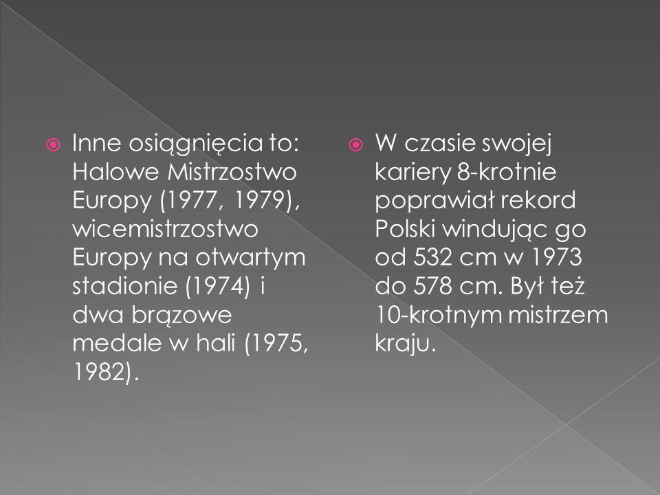  Inne osiągnięcia to: Halowe Mistrzostwo Europy (1977, 1979), wicemistrzostwo Europy na otwartym stadionie (1974) i dwa brązowe medale w hali (1975, 1982).