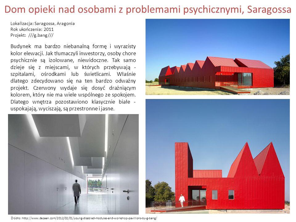 Dom opieki nad osobami z problemami psychicznymi, Saragossa Lokalizacja: Saragossa, Aragonia Rok ukończenia: 2011 Projekt: ///g.bang/// Budynek ma bardzo niebanalną formę i wyrazisty kolor elewacji.