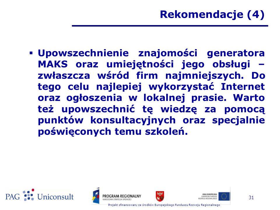 Projekt sfinansowany ze środków Europejskiego Funduszu Rozwoju Regionalnego 31 Rekomendacje (4)  Upowszechnienie znajomości generatora MAKS oraz umiejętności jego obsługi – zwłaszcza wśród firm najmniejszych.