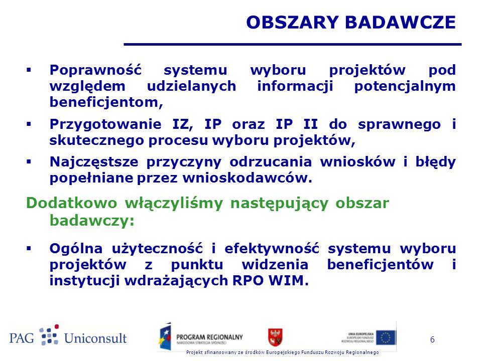Projekt sfinansowany ze środków Europejskiego Funduszu Rozwoju Regionalnego 6  Poprawność systemu wyboru projektów pod względem udzielanych informacji potencjalnym beneficjentom,  Przygotowanie IZ, IP oraz IP II do sprawnego i skutecznego procesu wyboru projektów,  Najczęstsze przyczyny odrzucania wniosków i błędy popełniane przez wnioskodawców.