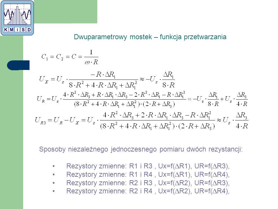 Sposoby niezależnego jednoczesnego pomiaru dwóch rezystancji: Rezystory zmienne: R1 i R3, Ux=f(  R1), UR=f(  R3), Rezystory zmienne: R1 i R4, Ux=f(  R1), UR=f(  R4), Rezystory zmienne: R2 i R3, Ux=f(  R2), UR=f(  R3), Rezystory zmienne: R2 i R4, Ux=f(  R2), UR=f(  R4), Dwuparametrowy mostek – funkcja przetwarzania
