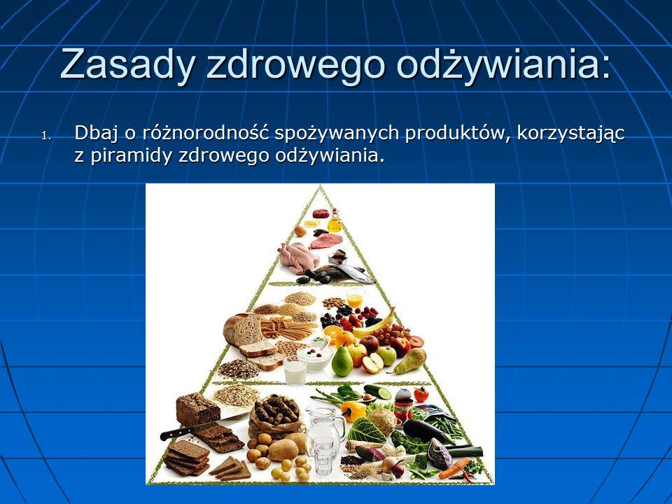 Zasady zdrowego odżywiania: 1.