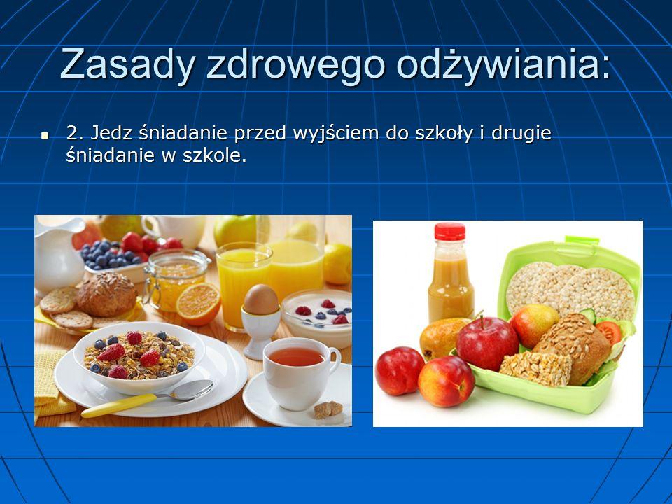 Zasady zdrowego odżywiania: 2. Jedz śniadanie przed wyjściem do szkoły i drugie śniadanie w szkole.