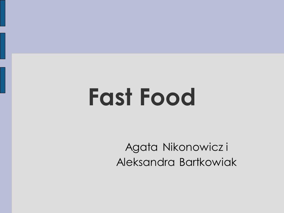 Fast Food Agata Nikonowicz i Aleksandra Bartkowiak