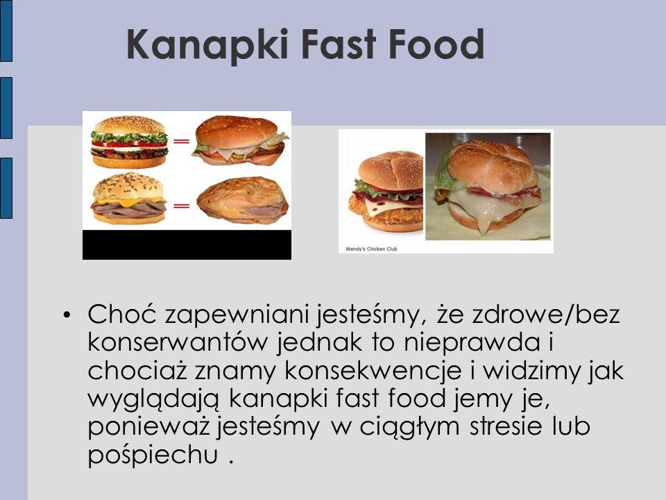 Kanapki Fast Food Choć zapewniani jesteśmy, że zdrowe/bez konserwantów jednak to nieprawda i chociaż znamy konsekwencje i widzimy jak wyglądają kanapki fast food jemy je, ponieważ jesteśmy w ciągłym stresie lub pośpiechu.