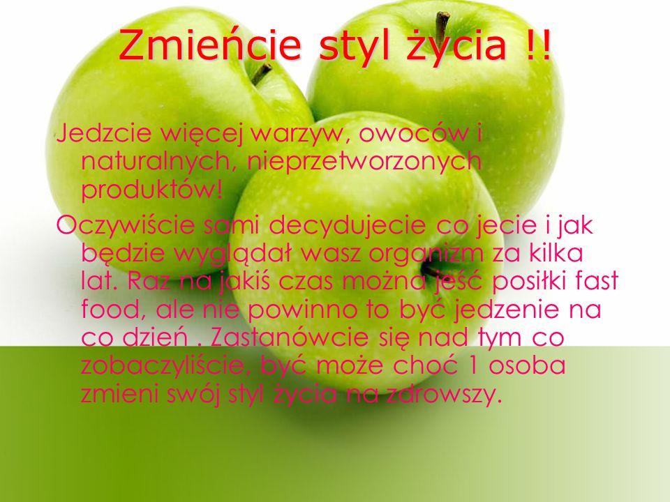 Zmieńcie styl życia !. Jedzcie więcej warzyw, owoców i naturalnych, nieprzetworzonych produktów.