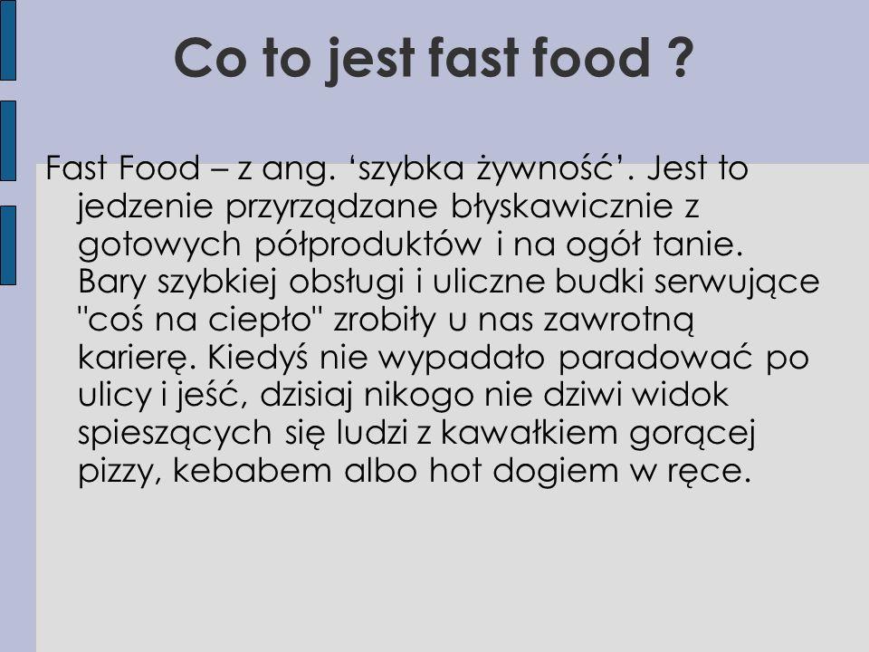 Co to jest fast food . Fast Food – z ang. 'szybka żywność'.