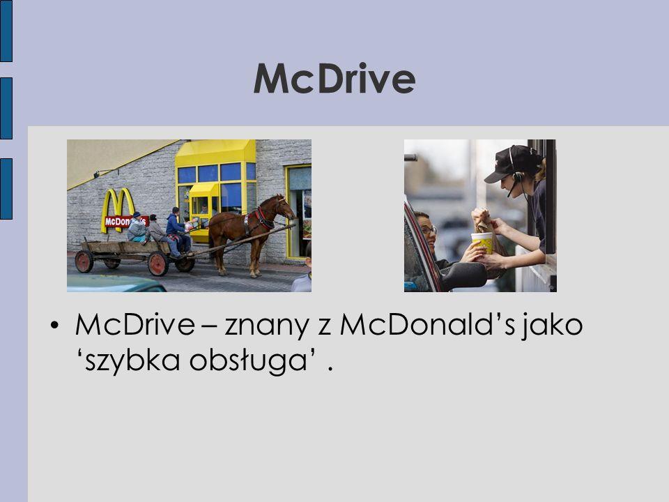 McDrive McDrive – znany z McDonald's jako 'szybka obsługa'.