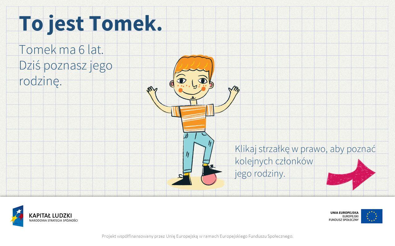 Tomek ma 6 lat. Dziś poznasz jego rodzinę.