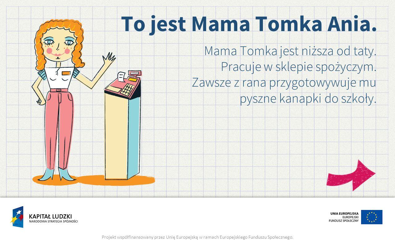 Mama Tomka jest niższa od taty. Pracuje w sklepie spożyczym.