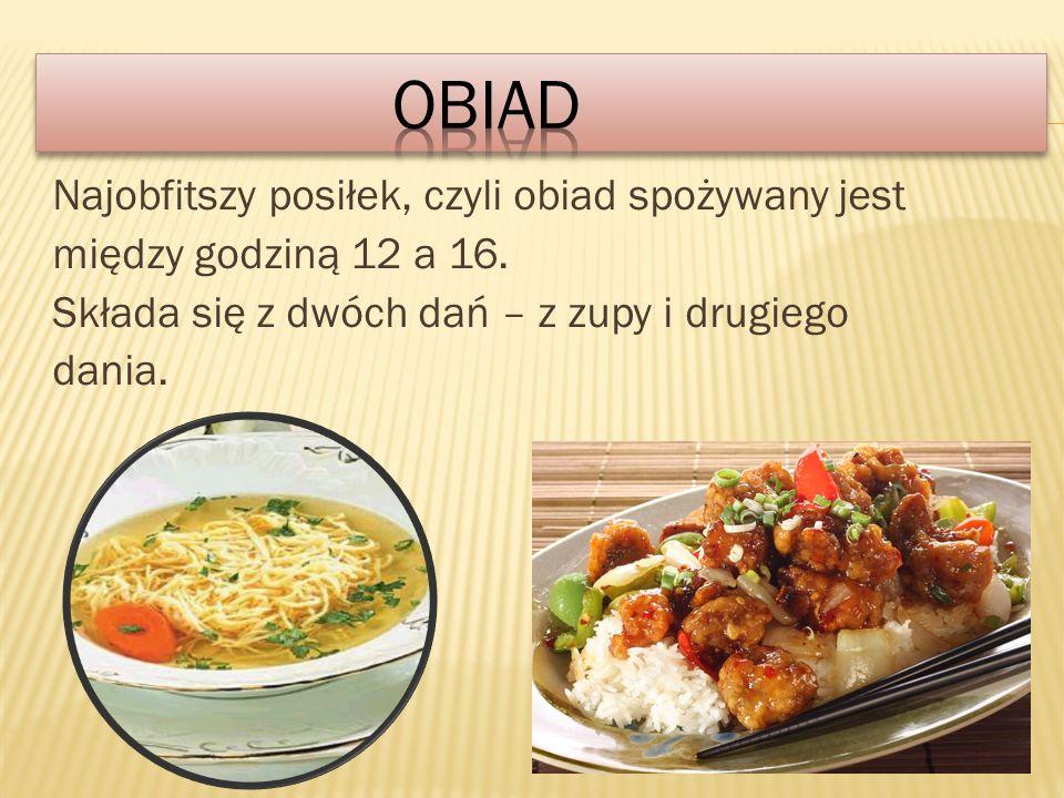 Najobfitszy posiłek, czyli obiad spożywany jest między godziną 12 a 16.