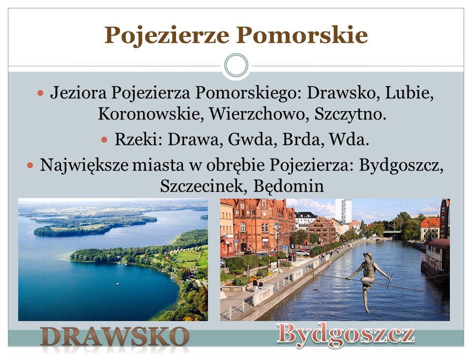 Jeziora Pojezierza Pomorskiego: Drawsko, Lubie, Koronowskie, Wierzchowo, Szczytno. Rzeki: Drawa, Gwda, Brda, Wda. Największe miasta w obrębie Pojezier