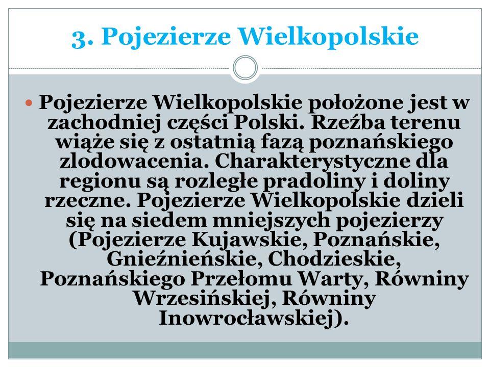 3. Pojezierze Wielkopolskie Pojezierze Wielkopolskie położone jest w zachodniej części Polski. Rzeźba terenu wiąże się z ostatnią fazą poznańskiego zl