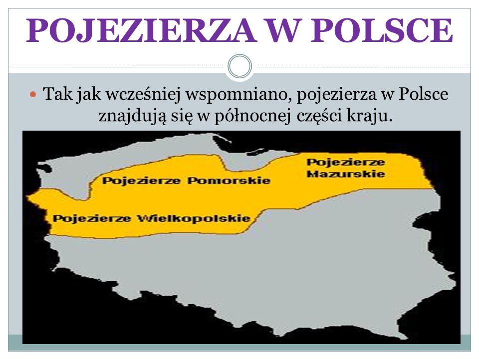 POJEZIERZA W POLSCE Tak jak wcześniej wspomniano, pojezierza w Polsce znajdują się w północnej części kraju.