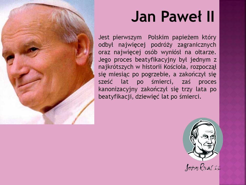 Jan Paweł II Jest pierwszym Polskim papieżem który odbył najwięcej podróży zagranicznych oraz najwięcej osób wyniósł na ołtarze.