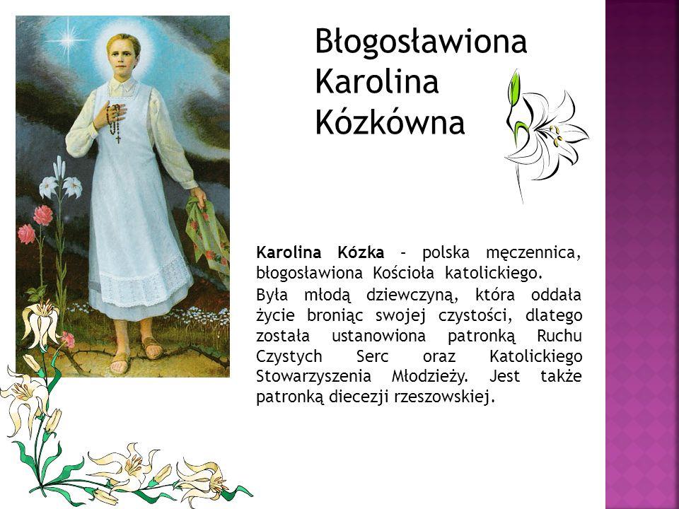 Błogosławiona Karolina Kózkówna Karolina Kózka – polska męczennica, błogosławiona Kościoła katolickiego.