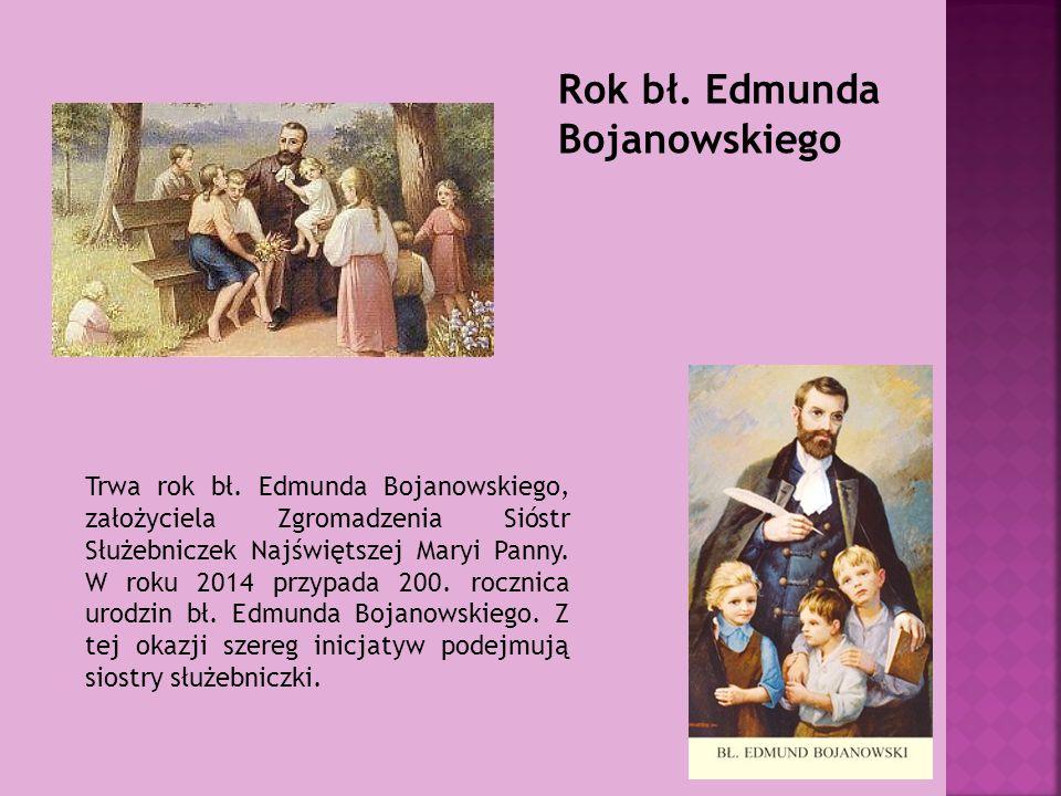 Rok bł. Edmunda Bojanowskiego Trwa rok bł.