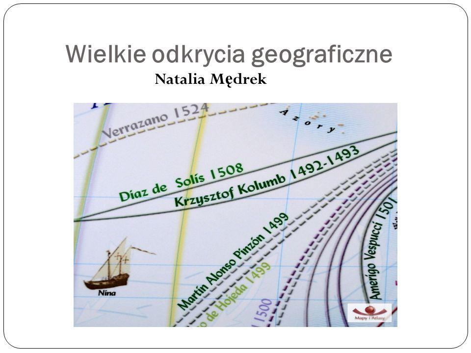 Wielkie odkrycia geograficzne Natalia M ę drek