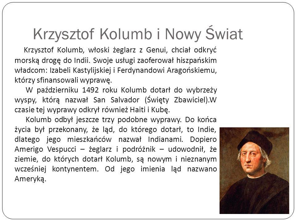 Krzysztof Kolumb i Nowy Świat Krzysztof Kolumb, włoski żeglarz z Genui, chciał odkryć morską drogę do Indii. Swoje usługi zaoferował hiszpańskim władc