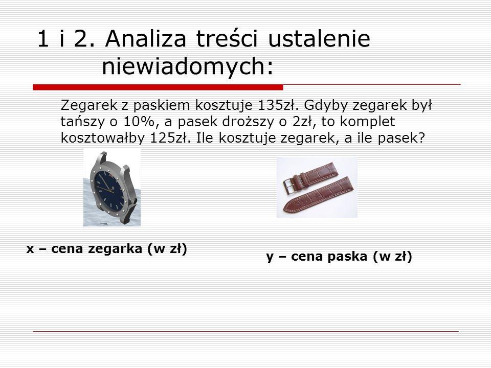 1 i 2. Analiza treści ustalenie niewiadomych: Zegarek z paskiem kosztuje 135zł.