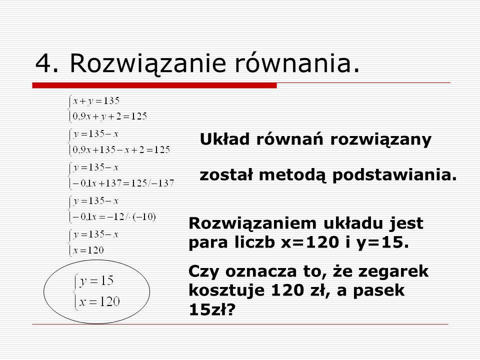 4. Rozwiązanie równania. Układ równań rozwiązany został metodą podstawiania.