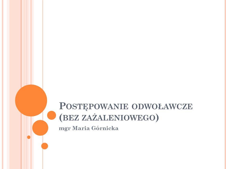 P OSTĘPOWANIE ODWOŁAWCZE ( BEZ ZAŻALENIOWEGO ) mgr Maria Górnicka