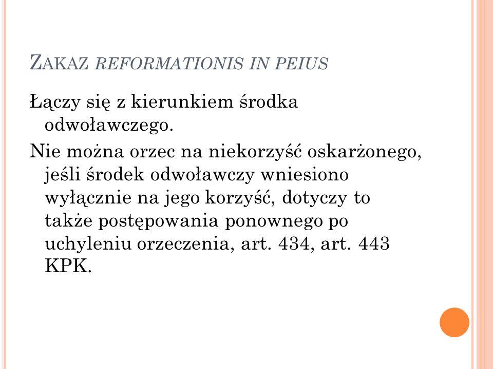 Z AKAZ REFORMATIONIS IN PEIUS Łączy się z kierunkiem środka odwoławczego.