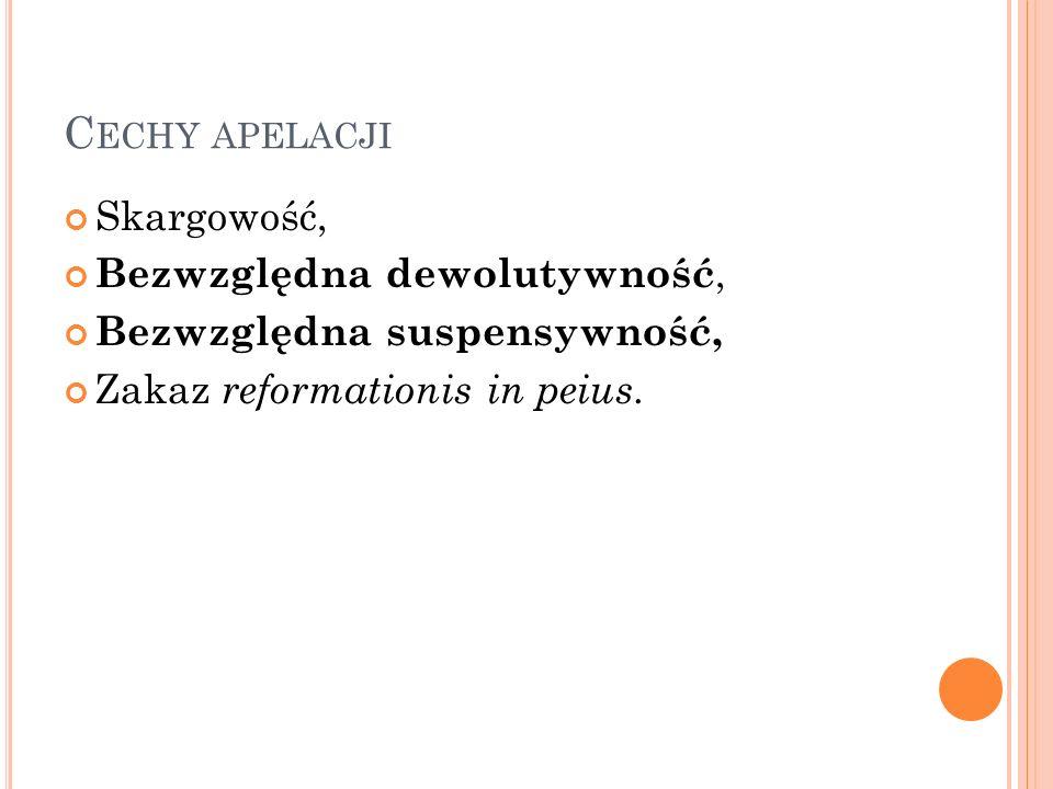 C ECHY APELACJI Skargowość, Bezwzględna dewolutywność, Bezwzględna suspensywność, Zakaz reformationis in peius.
