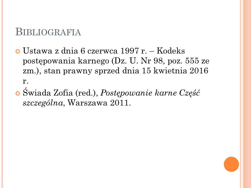 B IBLIOGRAFIA Ustawa z dnia 6 czerwca 1997 r. – Kodeks postępowania karnego (Dz.