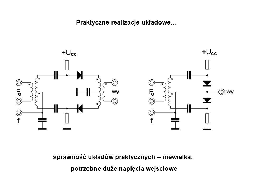 Praktyczne realizacje układowe… sprawność układów praktycznych – niewielka; potrzebne duże napięcia wejściowe
