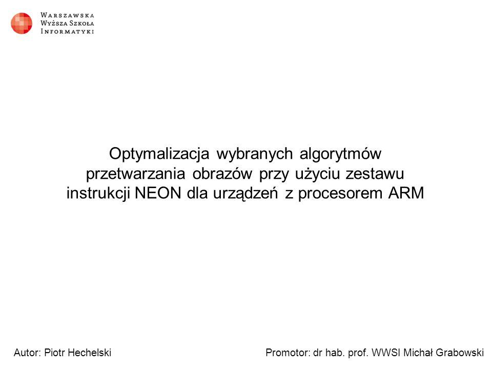 Plan prezentacji 1.Cel pracy 2.Architektura ARM i instrukcje NEON 3.Prezentacja aplikacji 4.Implementacja i optymalizacja algorytmów na przykładzie 2 efektów 5.Wyniki testów 6.Podsumowanie