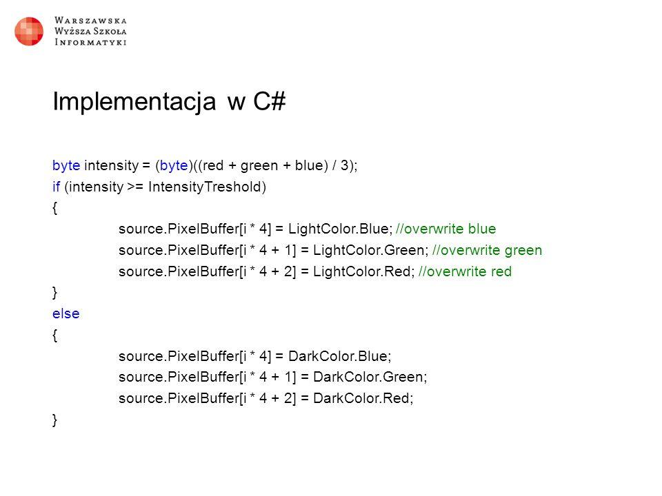 Implementacja w NEONIE (R+G+B)/3 ≈ (R+G+B) * 85 >> 8 //załadowanie kanałów do tablicy wektorów uint8x8x4_t bgra = vld4_u8(pixels + i); //zsumowanie kanałów kolorów uint16x8_t tempIntensity = vaddw_u8(vaddl_u8(bgra.val[0], bgra.val[1]), bgra.val[2]); //wymnożenie przez liczbę 85 (multiplyNumber) tempIntensity = vmulq_u16(tempIntensity, multiplyNumber); //przesunięcie w prawo o 8 bitów (dzielenie przez 256) i zawężenie komórek z 16 bitów do 8 bitów uint8x8_t intensity = vshrn_n_u16(tempIntensity, 8);