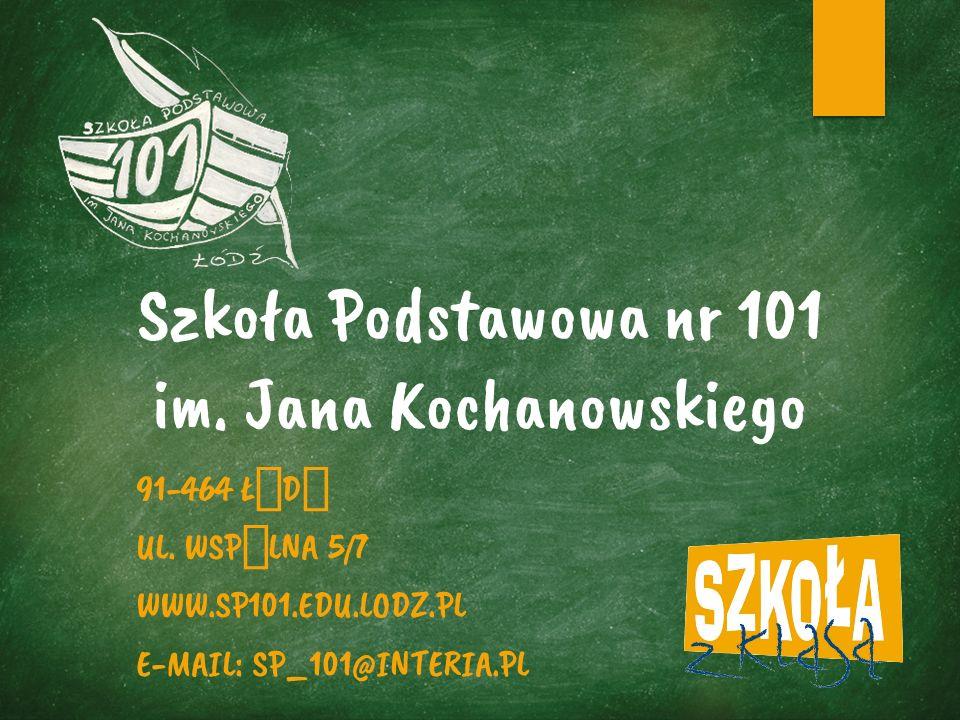 Szkoła Podstawowa nr 101 im. Jana Kochanowskiego 91-464 ŁÓDŹ UL.