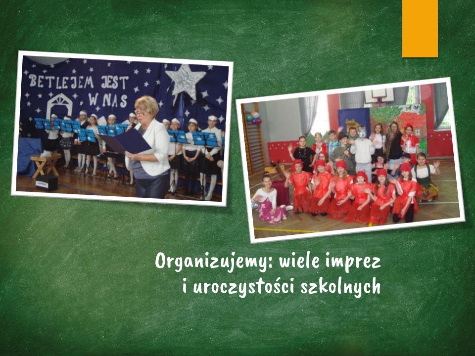 Organizujemy: wiele imprez i uroczystości szkolnych