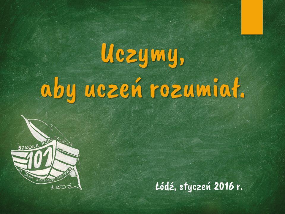 Uczymy, aby uczeń rozumiał. Łódź, styczeń 2016 r.