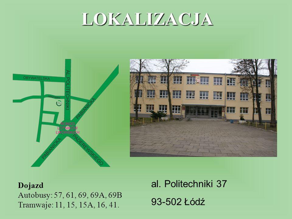 Dojazd Autobusy: 57, 61, 69, 69A, 69B Tramwaje: 11, 15, 15A, 16, 41. al. Politechniki 37 93-502 Łódź LOKALIZACJA