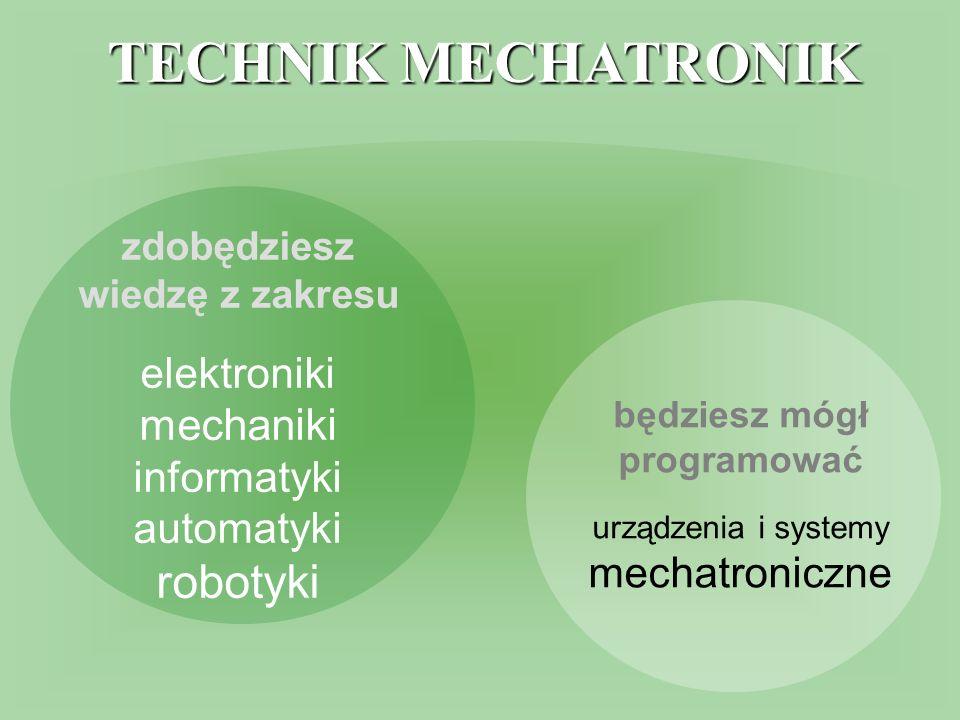 zdobędziesz wiedzę z zakresu elektroniki mechaniki informatyki automatyki robotyki będziesz mógł programować urządzenia i systemy mechatroniczne TECHN