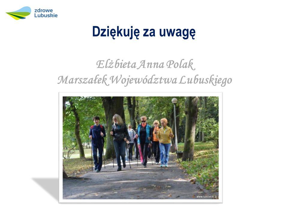 Dziękuję za uwagę Elżbieta Anna Polak Marszałek Województwa Lubuskiego